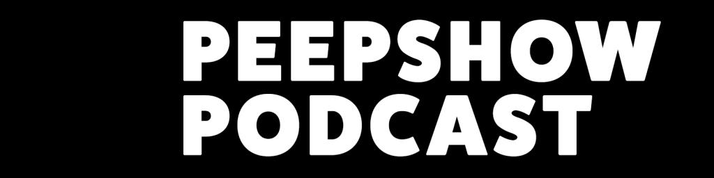 The Peepshow Podcast