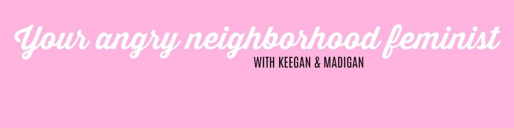 Your Angry Neighborhood Feminist