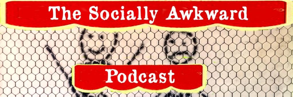 The Socially Awkward Podcast