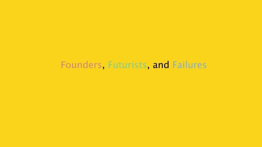 Founders, Futurists, and Failures