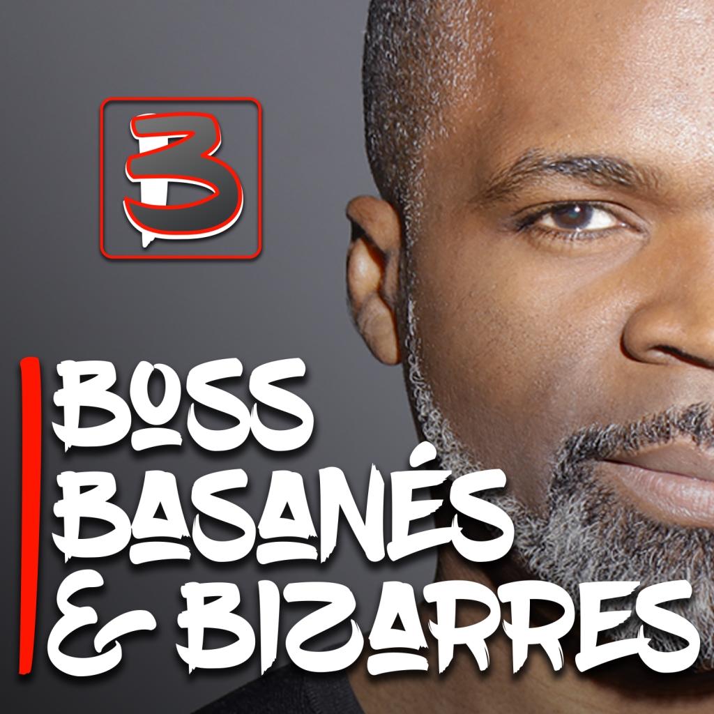 Boss, Basanés & Bizarres