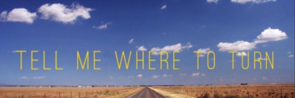 Tell Me Where to Turn