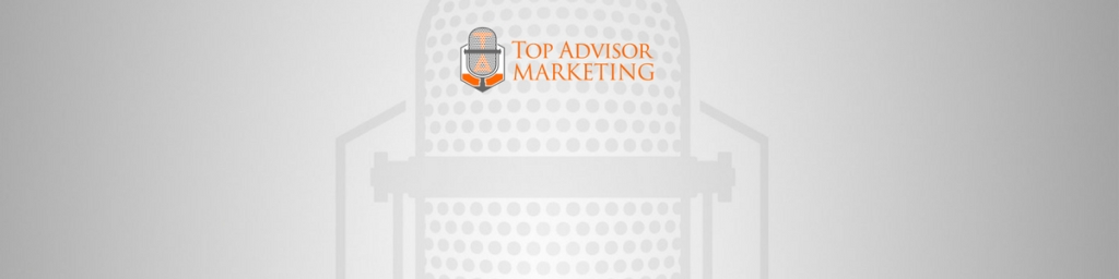 Top Advisor Marketing Podcasts