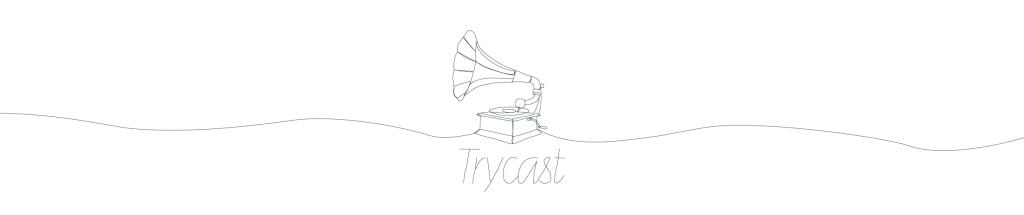Trycast