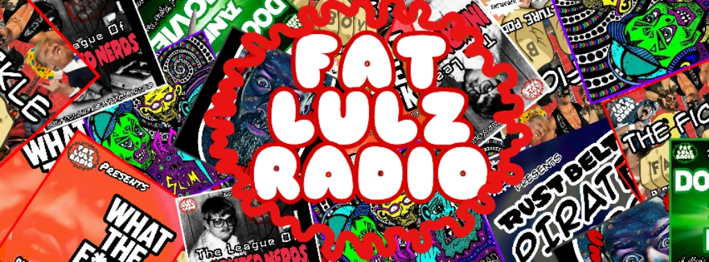 FAT LULZ RADIO PODCAST NETWORK | Listen to Podcasts On