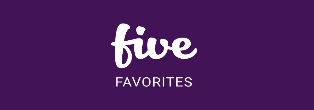 Five Favorites