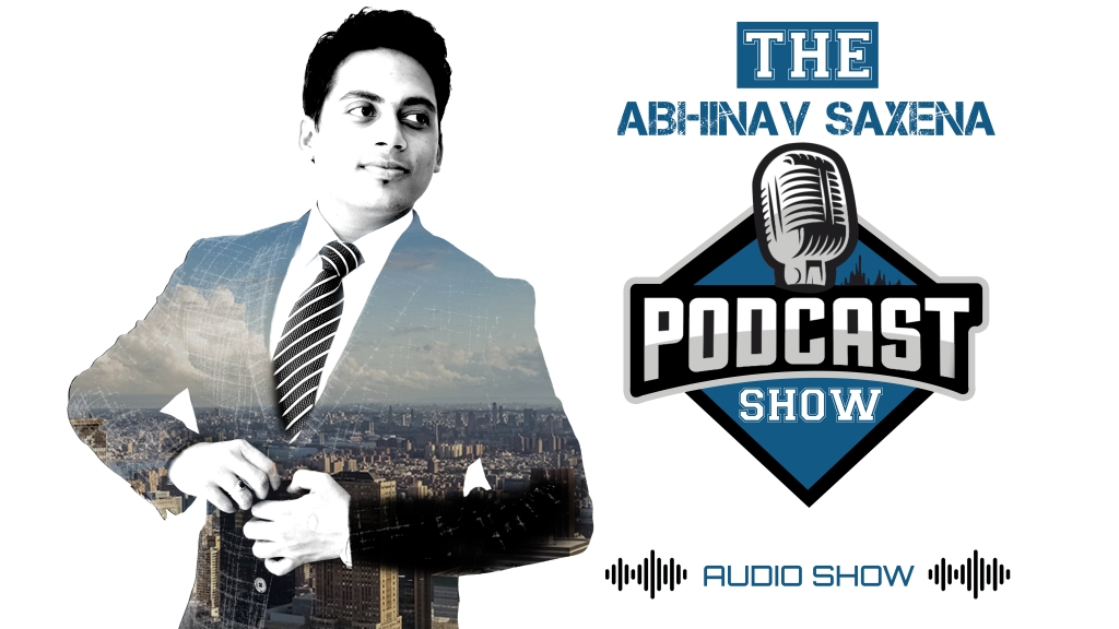 The Abhinav Saxena Podcast Show