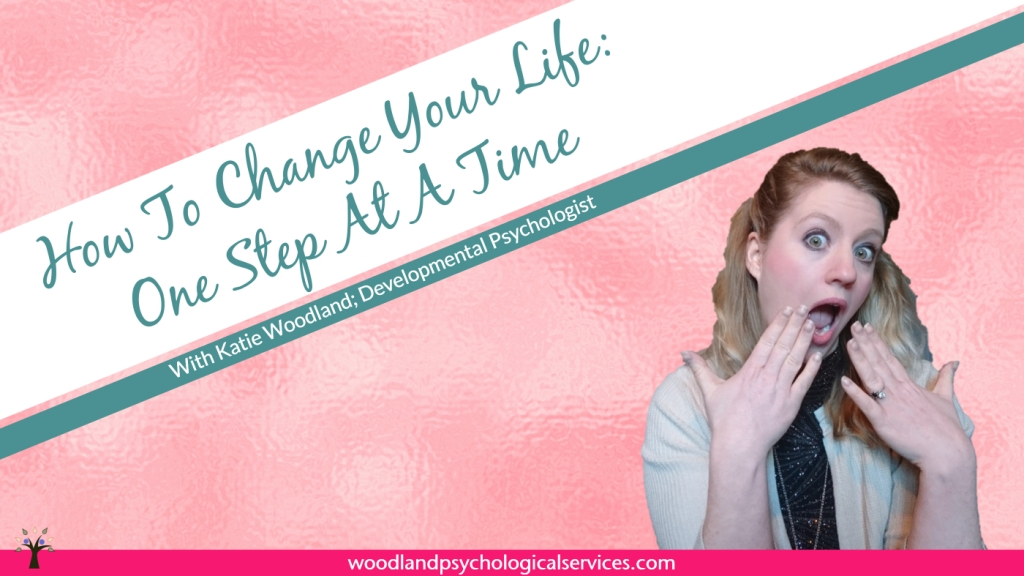 How To Change Your Life: One Step At A Time