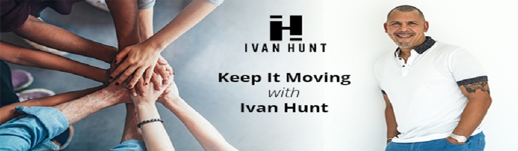 Keep It Moving with Ivan Hunt Podcast Show