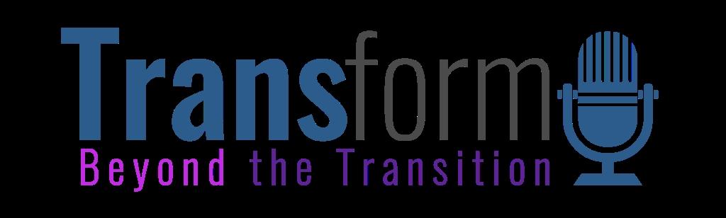 Transform: Beyond the Transition