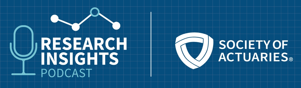 Reseach Insights, a Society of Actuaries Podcast