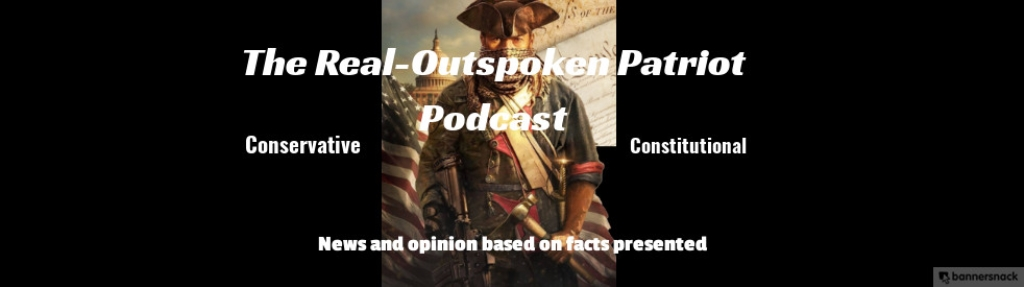 The Real-Outspoken Patriot Podcast