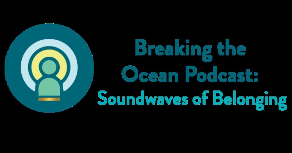 Breaking the Ocean: Soundwaves of Belonging