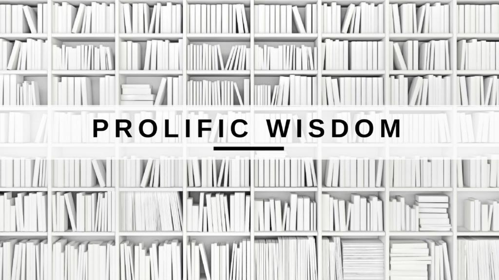 Prolific Wisdom