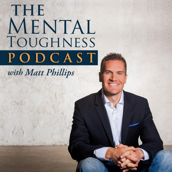 THE Mental Toughness Podcast with Matt Phillips   Listen to