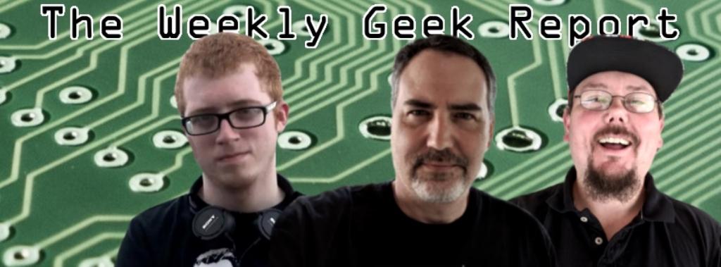 The Weekly Geek Report