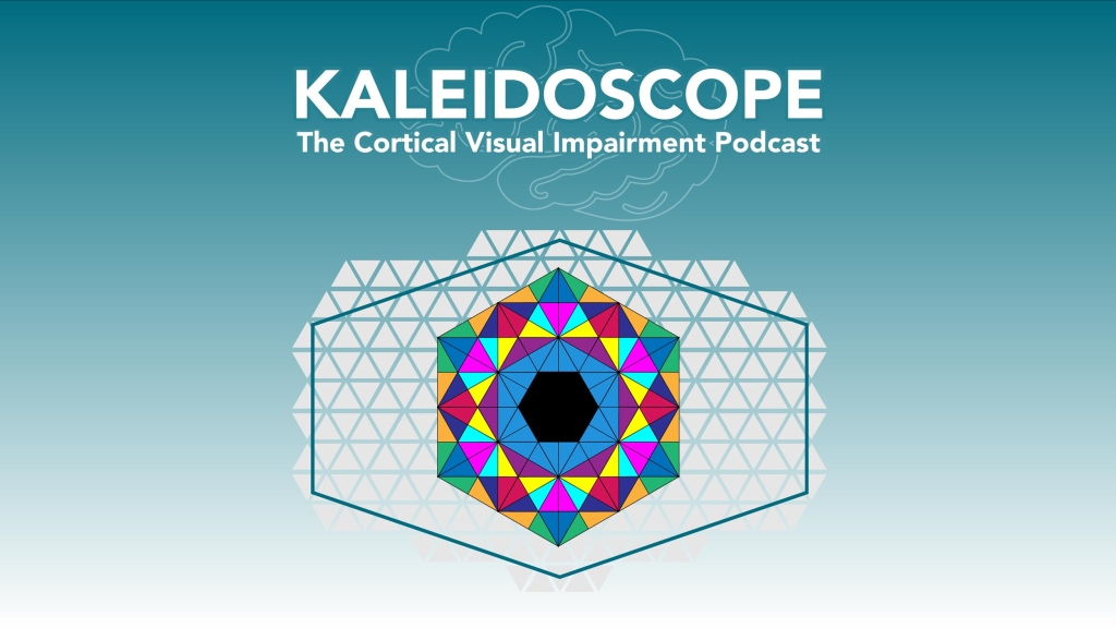 Kaleidoscope: The Podcast on Cortical Visual Impairment