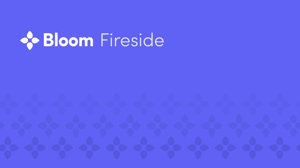 Bloom Fireside