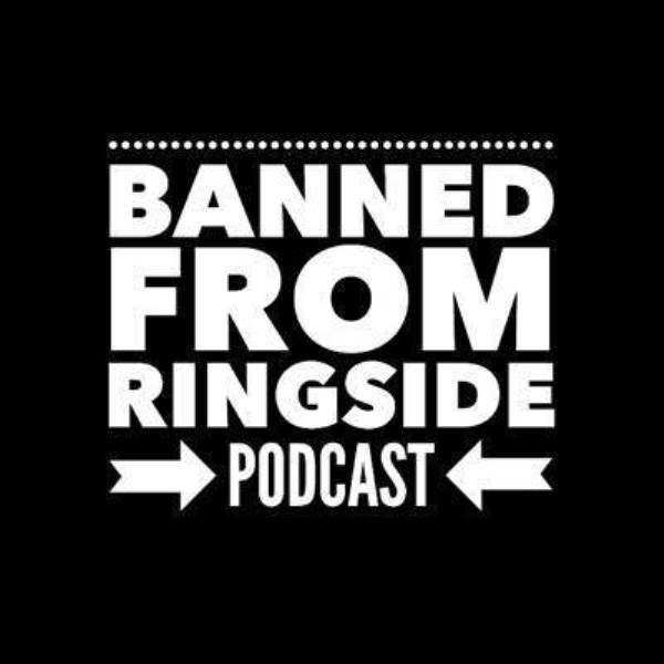 Banned From Ringside | Listen to Podcasts On Demand Free | TuneIn