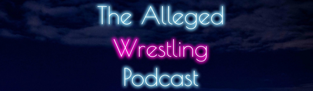 The Alleged Wrestling Podcast