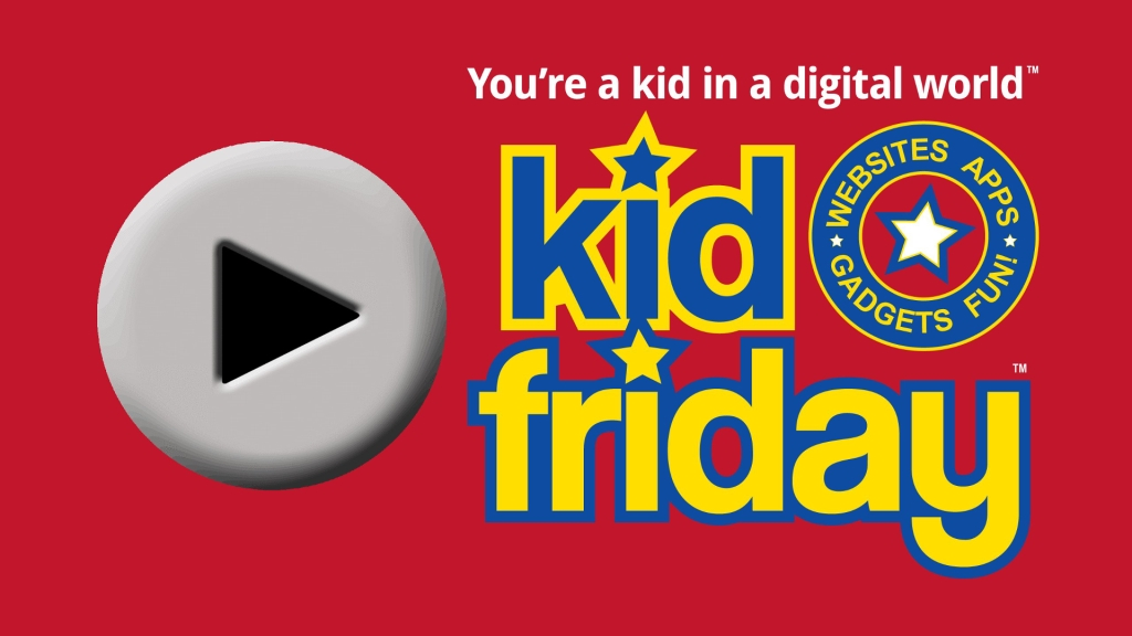Kid Friday Podcast - You're a Kid In A Digital World™ - Apps, Websites, Gadgets, Games, Fun!
