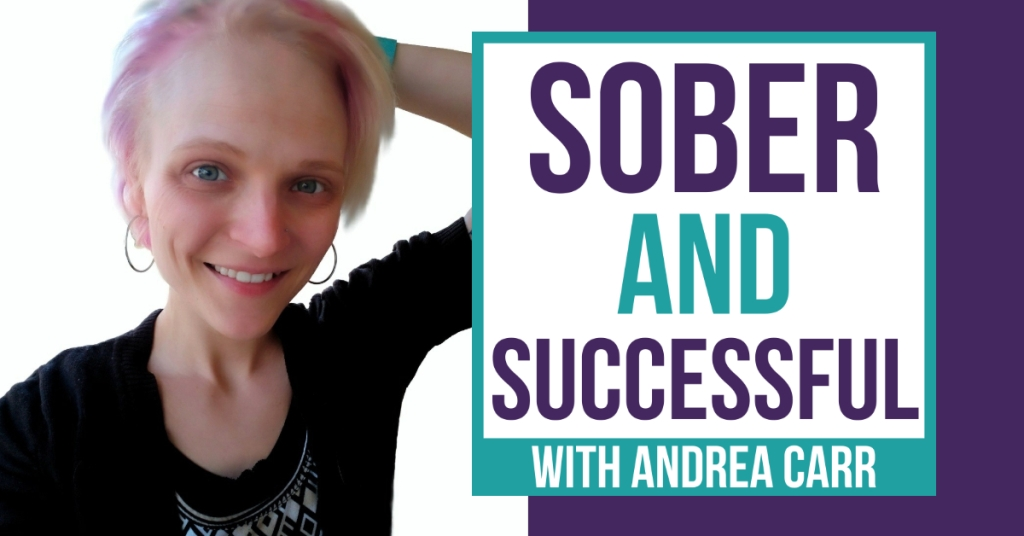 Sober and Successful with Andrea Carr