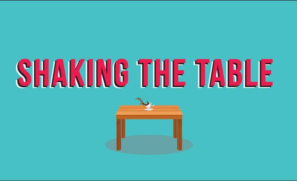 Shaking the Table