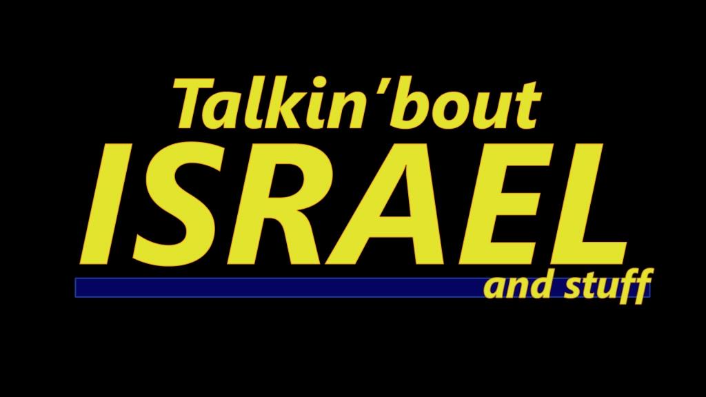 Talkin'bout Israel and stuff