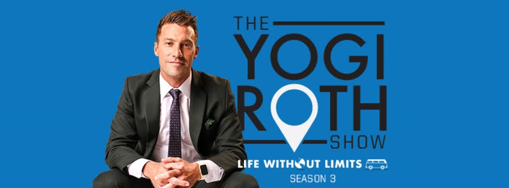 The Yogi Roth Show: Life Without Limits