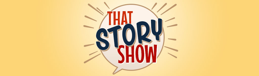 That Story Show