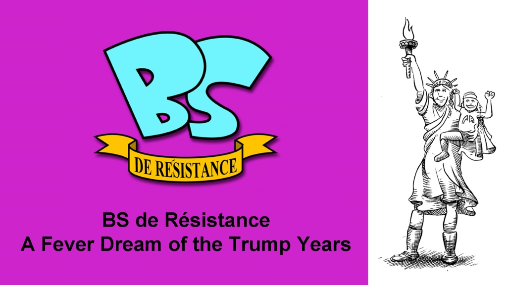 BS de Resistance - A Fever Dream of the Trump Years