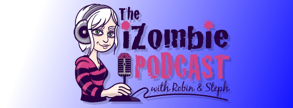 The iZombie Podcast with Robin