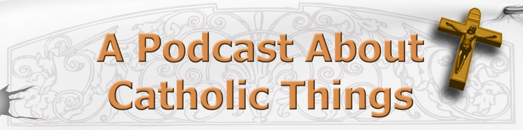 A Podcast About Catholic Things