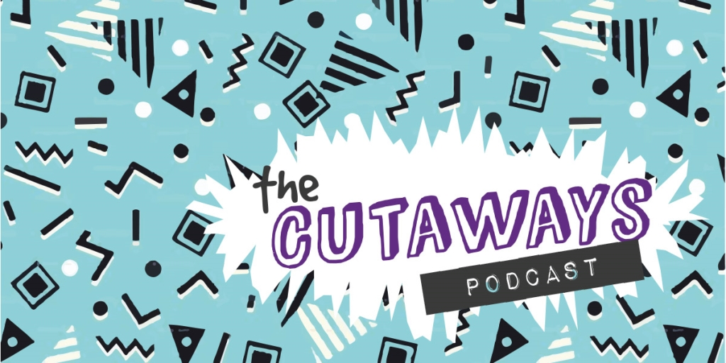 The Cutaways Podcast