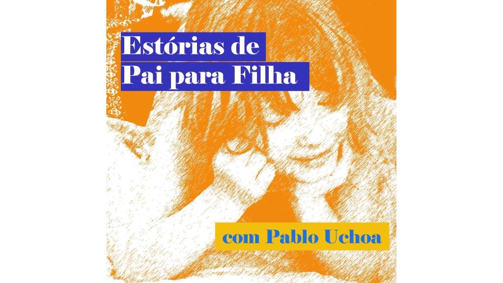 Historias infantis de pai para filha com Pablo Uchoa