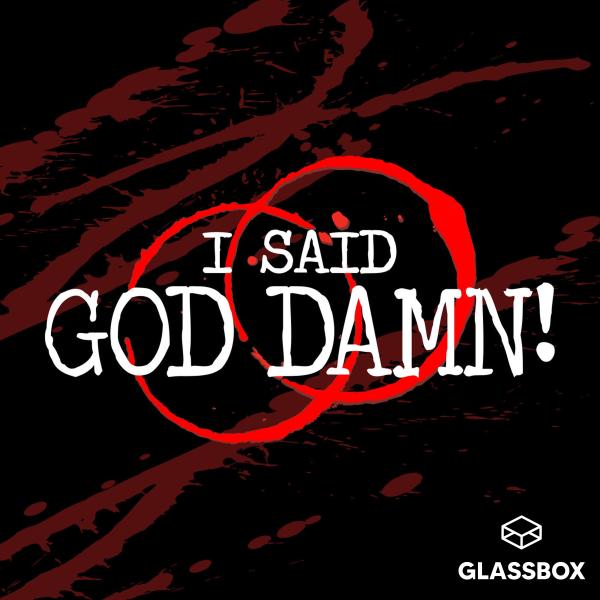 I Said God Damn! A True Crime Podcast   Listen to Podcasts