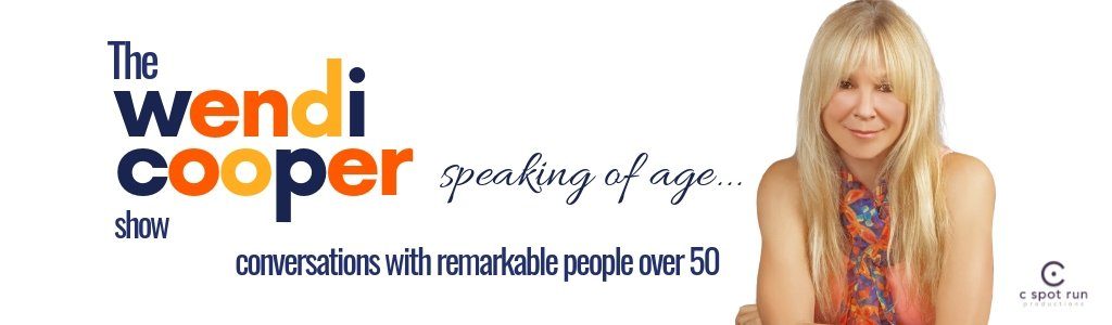 The Wendi Cooper Show - Speaking of Age - Conversations with Remarkable People Over 50