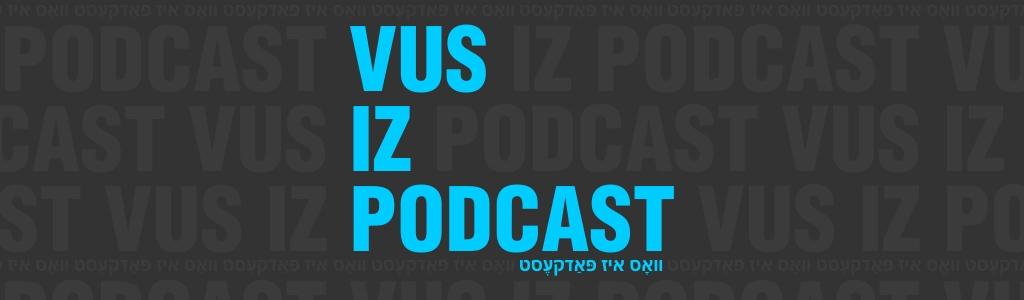 Vus Iz Podcast