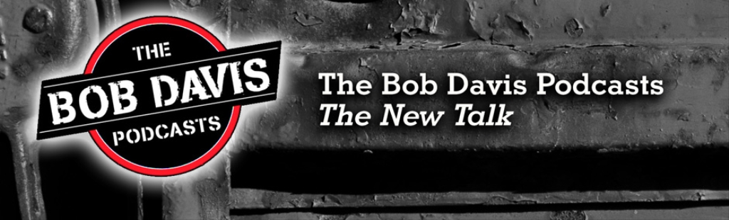 The Bob Davis Podcast