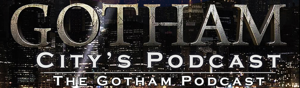 Gotham City's Podcast: The GOTHAM Podcast