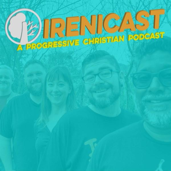 Irenicast - A Progressive Christian Podcast | Listen to
