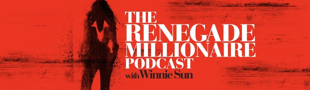 Renegade Millionaire with Winnie Sun
