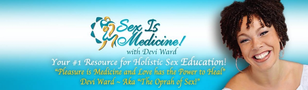 Sex is Medicine with Devi Ward