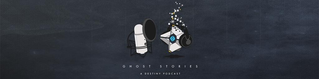 Ghost Stories, a Destiny Podcast