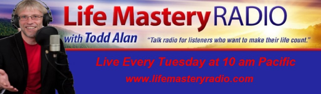 Life Mastery Radio with Todd Alan