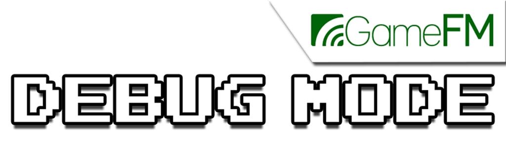 Debug Mode - GameFM