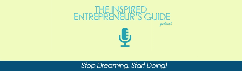 The Inspired Entrepreneur's Guide Podcast