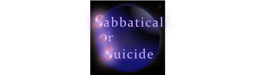Sabbatical or Suicide