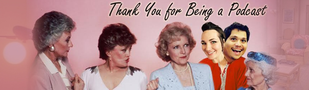 Thank You for Being a Podcast: The Golden Girls Podcast