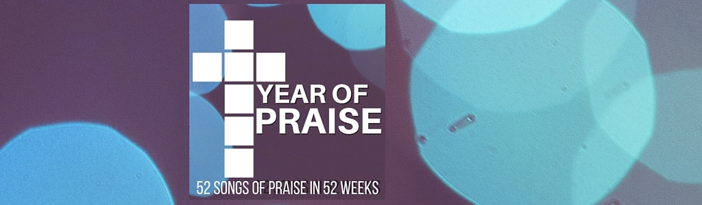The Year of Praise Podcast: 52 Songs of Praise in 52 Weeks